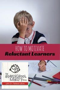 How to Motivate Reluctant Learners. Homeschool Sanity Show podcast