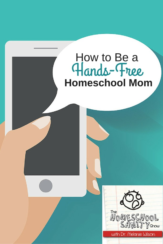 How to Be a Hands Free Homeschool Mom: The Homeschool Sanity Show podcast