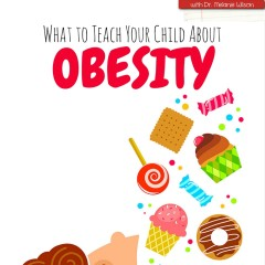 What to Teach Your Child About Obesity