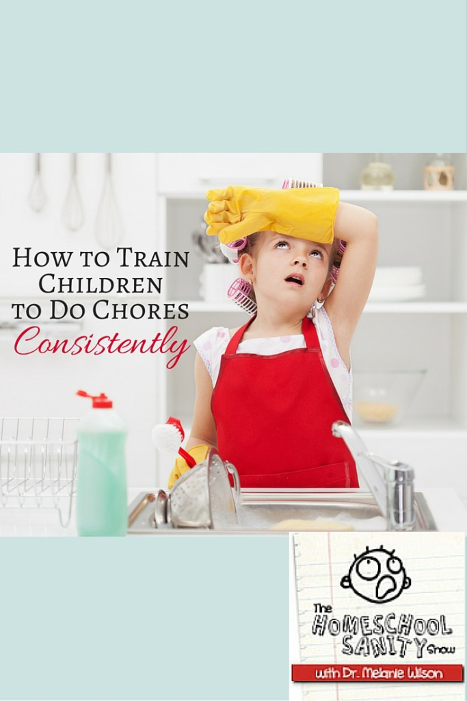 How to Train Children to Do Chores Consistently: The Homeschool Sanity Show