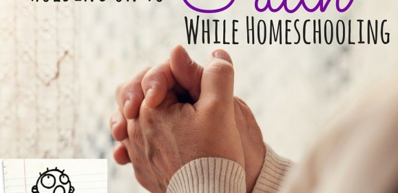 Holding on to Faith While Homeschooling