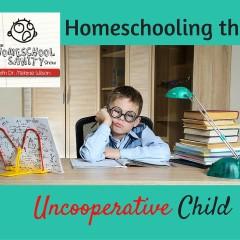 Homeschooling the Uncooperative Child