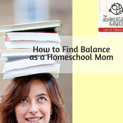 How to Find Balance as a Homeschool Mom