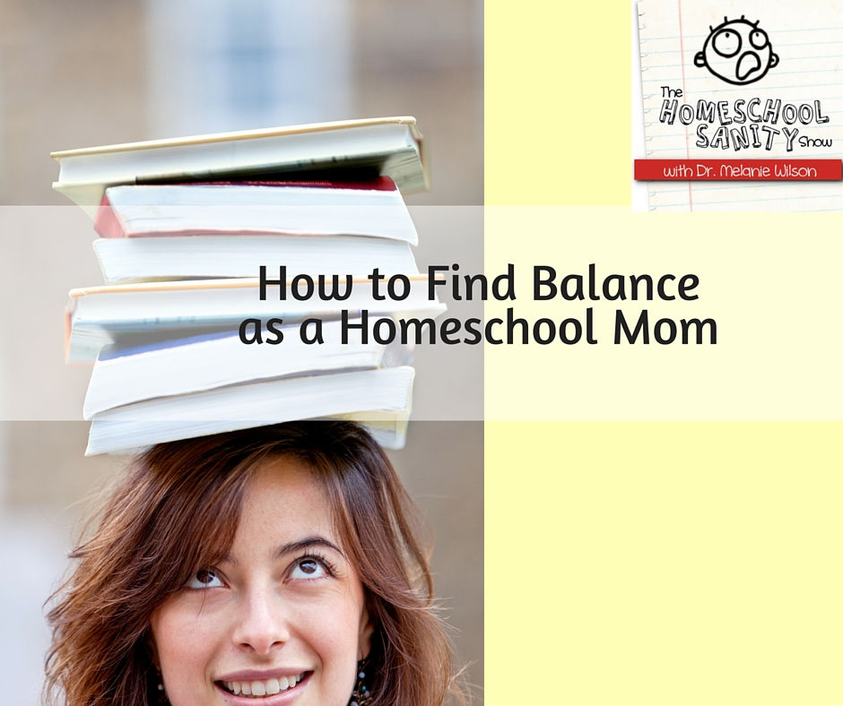 How to Find Balance as a Homeschool Mom: The Homeschool Sanity Show podcast