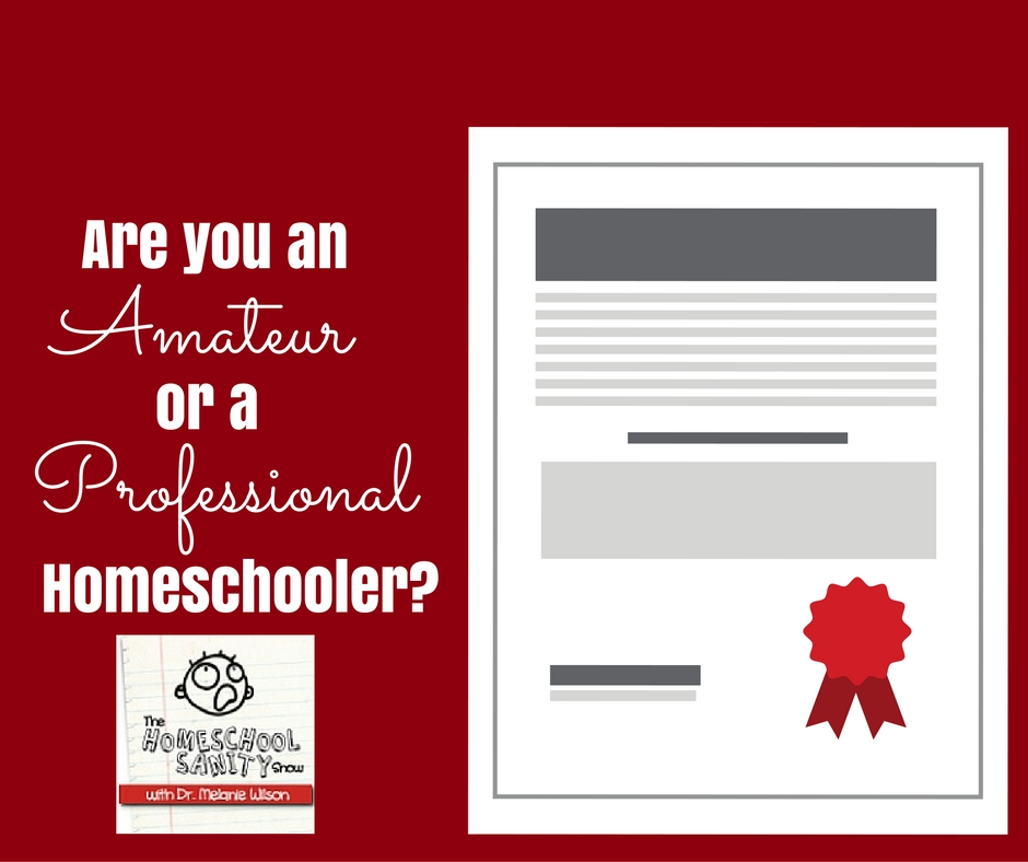 Are You an Amateur or a Professional Homeschooler: The Homeschool Sanity Show Podcast