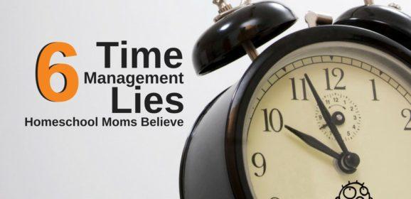 Time Management Lies Homeschool Moms Believe