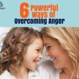 6 Powerful Ways of Overcoming Anger