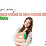 How to Keep Homeschooled High Schoolers Happy