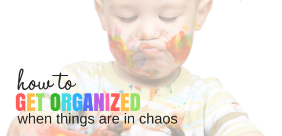 How to Get Organized When Things Are in Chaos