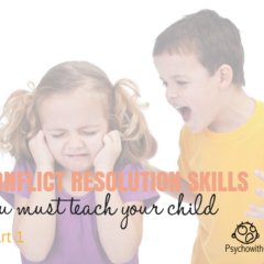 Conflict Resolution Skills You Must Teach Your Child, Part 1