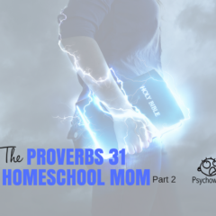 How to Be a Proverbs 31 Homeschool Mom, Part 2