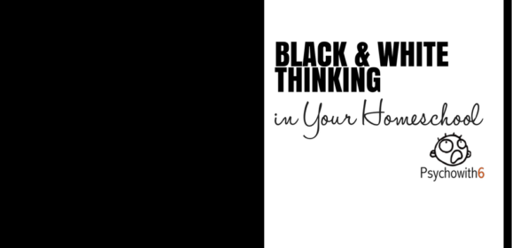 Black and White Thinking in Your Homeschool
