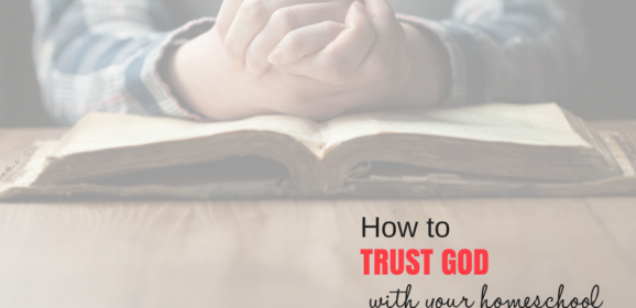 How to Trust God with Your Homeschool