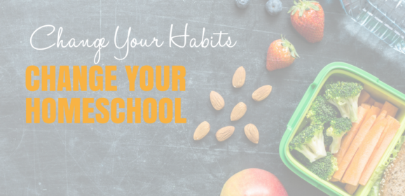Change Your Habits; Change Your Homeschool
