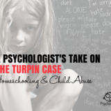 A Psychologist's Take on the Turpin Case: Homeschooling and Child Abuse