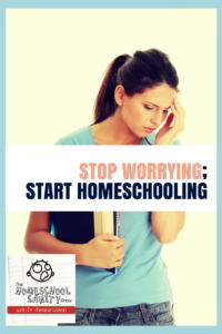 Stop worrying; start homeschooling